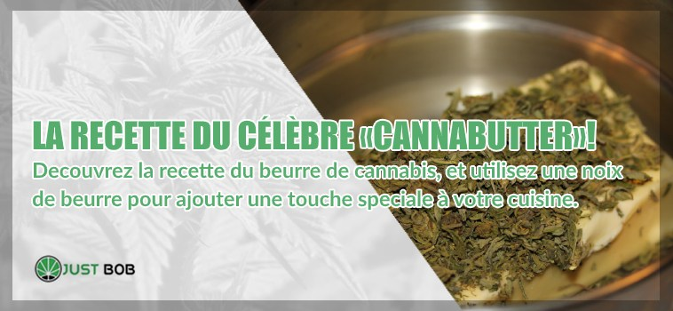 La recette du beurre de cannabis CBD de Justbob