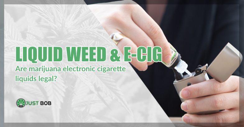 Liquid Weed and E-cig