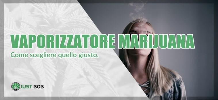 Vaporizzatore marijuana: come scegliere quello giusto.